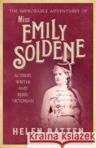 The Improbable Adventures of Miss Emily Soldene Helen Batten 9780749026578 Allison & Busby