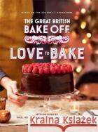 The Great British Bake Off: Love to Bake The Bake Off Team 9780751574685 Little, Brown Book Groupasdasd