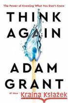 Think Again Adam Grant 9780753553886 Ebury Publishingasdasd
