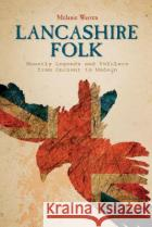 Lancashire Folk: Ghostly Legends and Folklore from Ancient to Modern Melanie Warren 9780764349836 Schiffer Publishing
