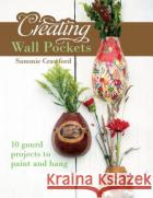 Creating Wall Pockets: 10 Gourd Projects to Paint and Hang Sammie Crawford 9780764350207 Schiffer Publishing