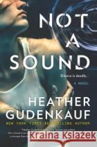 Not a Sound Heather Gudenkauf 9780778339991 Park Row Books