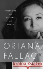 Interviews with History and Power Oriana Fallaci 9780789331328 Rizzoli International Publications