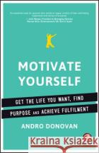 Motivate Yourself: Get the Most Out of Life, Find Purpose and Achieve Fulfilment Donovan, A 9780857086907 John Wiley & Sons