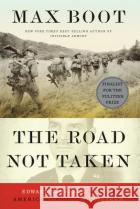 The Road Not Taken: Edward Lansdale and the American Tragedy in Vietnam Max Boot 9780871409416 Liveright Publishing Corporation