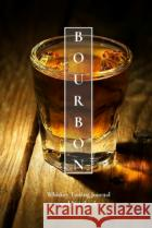 Bourbon Whiskey Tasting Journal and Notebook: Perfect for Tracking the Nose, Palate, and Finish of Your Favorite Whiskey  9781080361830 asdasd