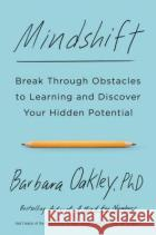 Mindshift: Break Through Obstacles to Learning and Discover Your Hidden Potential Barbara Oakley 9781101982853 Tarcherperigee