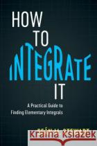 How to Integrate It: A Practical Guide to Finding Elementary Integrals Sean M. Stewart 9781108408196 Cambridge University Press