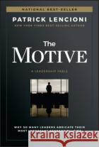 The Motive: Why So Many Leaders Abdicate Their Most Important Responsibilities 9781119600459 asdasd