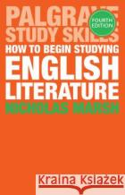 How to Begin Studying English Literature Nicholas Marsh 9781137508775 Palgrave MacMillan