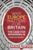 Why Europe Matters for Britain John McCormick 9781137576828 Palgrave Macmillan Higher Ed