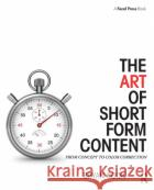 The Art of Short Form Content: From Concept to Color Correction Bryan Cook 9781138910515 Focal Press