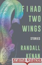 If I Had Two Wings: Stories Randall Kenan 9781324005469 W. W. Norton & Company