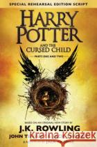Harry Potter and the Cursed Child - Parts I & II (Special Rehearsal Edition): The Official Script Book of the Original West End Production Rowling, J. K. Thorne, Jack Tiffany, John 9781338099133