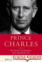 Prince Charles: The Passions and Paradoxes of an Improbable Life Sally Bedell Smith 9781400067909 Random House