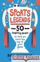Sports Legends: 50 Inspiring People to Help You Reach the Top of Your Game Rick Broadbent 9781406397123 Walker Books Ltd