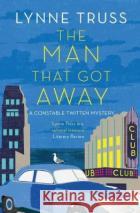 The Man That Got Away : A Constable Twitten Mystery 2 Truss, Lynne 9781408890578 Raven Books