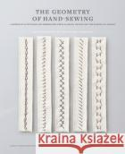 The Geometry of Hand-Sewing: A Romance in Stitches and Embroidery from Alabama Chanin and the School of Making Natalie Chanin Sun Young Park 9781419726637 ABRAMS