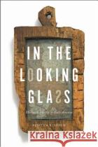 In the Looking Glass: Mirrors and Identity in Early America Shrum, Rebecca K. 9781421423128 John Wiley & Sons