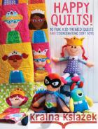 Happy Quilts!: 10 Fun, Kid-Themed Quilts and Coordinating Soft Toys Antonie Alexander 9781440244476 Fons & Porter
