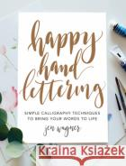 Happy Hand Lettering: Simple Calligraphy Techniques to Bring Your Words to Life Jen Wagner 9781440350931 North Light Booksasdasd