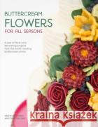 Buttercream Flowers for All Seasons: A Year of Floral Buttercream Cake Decorating Projects from the World's Leading Buttercream Artists Valeri Valeriano Christina Ong 9781446306642 Sewandso