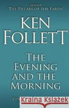 The Evening and the Morning Ken Follett 9781447278788 Pan Macmillan