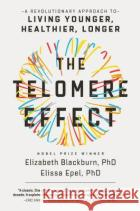 The Telomere Effect: The New Science of Living Younger Dr Elizabeth Blackburn Dr Elissa Epel 9781455541713 Grand Central Publishing