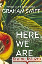 Here We Are Graham Swift 9781471188961 Simon & Schuster Ltd