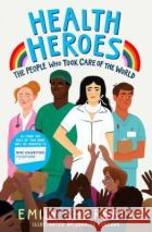 Health Heroes: The People Who Took Care of the World Emily Sharratt 9781471197215 Simon & Schuster Ltd