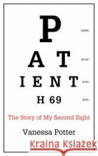 Patient H69: The Story of My Second Sight Vanessa Potter 9781472936103 Bloomsbury SIGMA