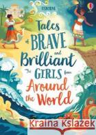 Tales of Brave and Brilliant Girls from Around the World Various Various  9781474966436 Usborne Publishing Ltd