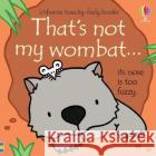 That's not my wombat... Fiona Watt Rachel Wells  9781474980470 Usborne Publishing Ltd