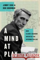 A Mind at Play: How Claude Shannon Invented the Information Age Rob Goodman Jimmy Soni Rob Goodman 9781476766683 Simon & Schuster