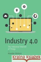 Industry 4.0: The Industrial Internet of Things Alasdair Gilchrist 9781484220467 Apress