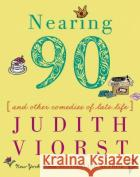 Nearing Ninety: And Other Comedies of Late Life  9781501197086