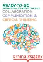 Ready-To-Go Instructional Strategies That Build Collaboration, Communication, and Critical Thinking Denise M. White Alisa H. Braddy 9781506333953 Corwin Publishers