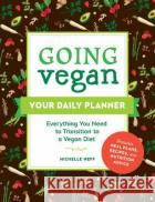 Going Vegan: Your Daily Planner: Everything You Need to Transition to a Vegan Diet Michelle Neff 9781507212066 Adams Media Corporation
