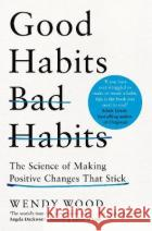 Good Habits, Bad Habits Wendy Wood 9781509864768 Pan Macmillanasdasd