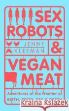 Sex Robots & Vegan Meat Jenny Kleeman 9781509894888 Pan Macmillan