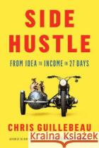 Side Hustle: From Idea to Income in 27 Days Chris Guillebeau 9781524758844 Crown Business