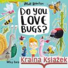 Do You Love Bugs? Matt Robertson Matt Robertson  9781526609519 Bloomsbury Publishing PLC
