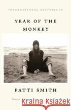 Year of the Monkey: The New York Times bestseller Patti Smith   9781526614766 Bloomsbury Publishing PLCasdasd
