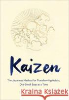 Kaizen: The Japanese Method for Transforming Habits, One Small Step at a Time Sarah Harvey (Senior Rights Manager)   9781529005356 Bluebird