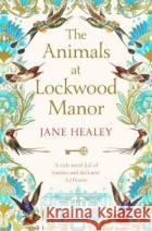 The Animals at Lockwood Manor Jane Healey 9781529014198 Pan Macmillan