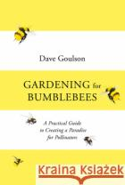 Gardening for Bumblebees Goulson, Dave 9781529110289 Vintage Publishingasdasd