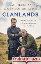 Clanlands: Whisky, Warfare, and a Scottish Adventure Like No Other McTavish, Graham 9781529342000 asdasd