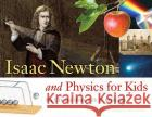 Isaac Newton and Physics for Kids: His Life and Ideas with 21 Activities Kerrie Logan Hollihan 9781556527784 Chicago Review Press
