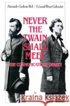 Never the Twain Shall Meet: Bell, Gallaudet, and the Communications Debate Richard Winefield 9781563680564 Gallaudet University Press