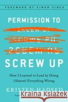 Permission to Screw Up: How I Learned to Lead by Doing (Almost) Everything Wrong Kristen Hadeed 9781591848295 Portfolio